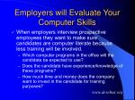 employers will evaluate your computer skills
