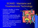scans maintains and troubleshoots technology