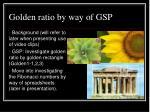 golden ratio by way of gsp