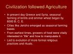 civilization followed agriculture