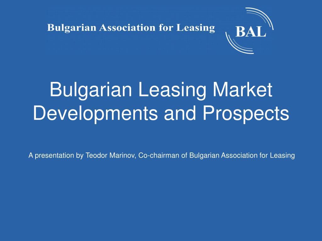 bulgarian leasing market developments and prospects l.