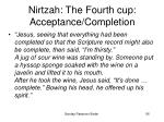 nirtzah the fourth cup acceptance completion56