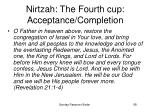 nirtzah the fourth cup acceptance completion58
