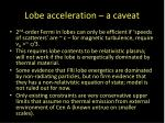 lobe acceleration a caveat