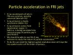 particle acceleration in fri jets