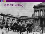 1906 sf settling