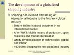 the development of a globalised shipping industry