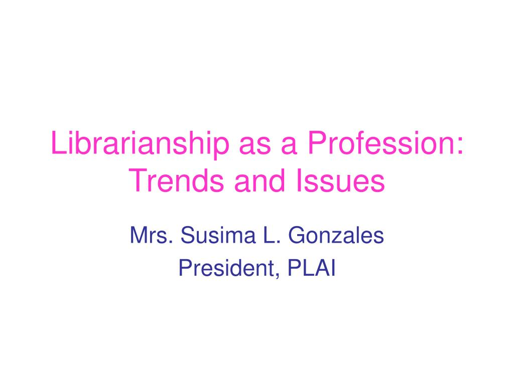 librarianship as a profession trends and issues l.
