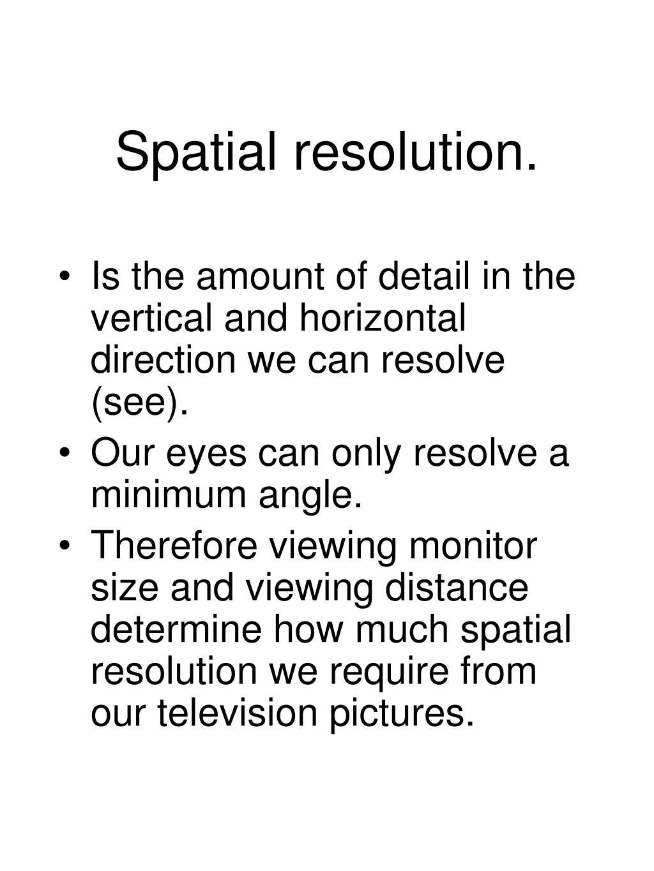 Spatial resolution.