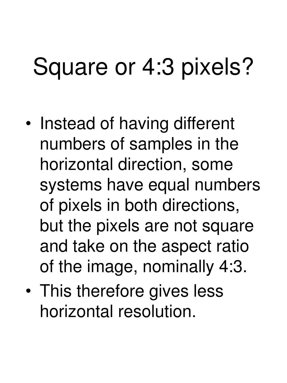 Square or 4:3 pixels?