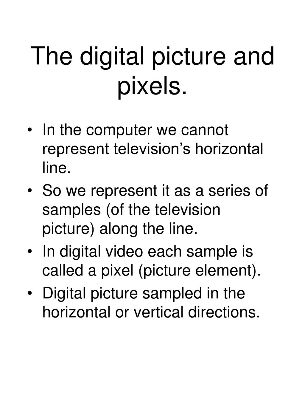 The digital picture and pixels.