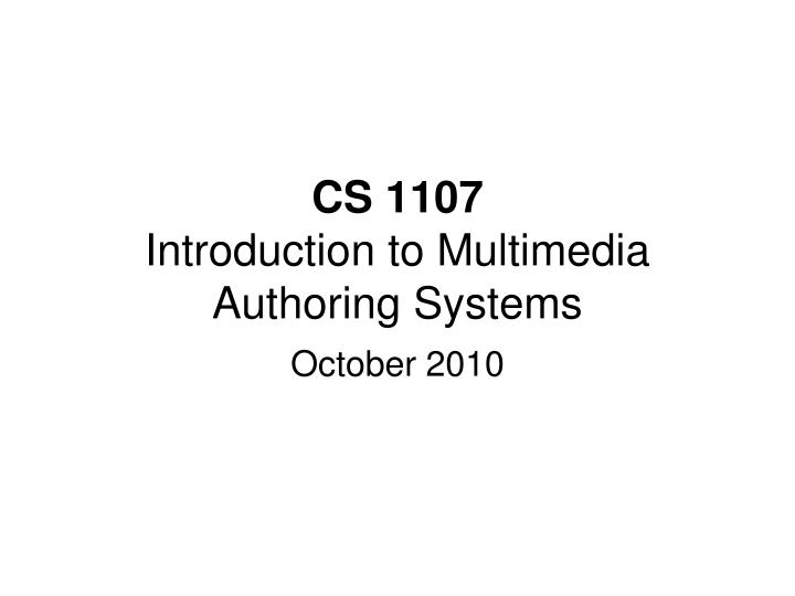 Cs 1107 introduction to multimedia authoring systems