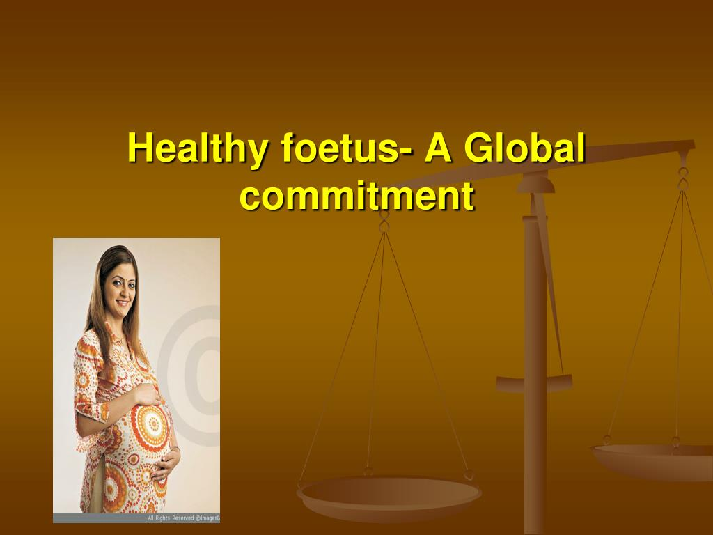 healthy foetus a global commitment l.