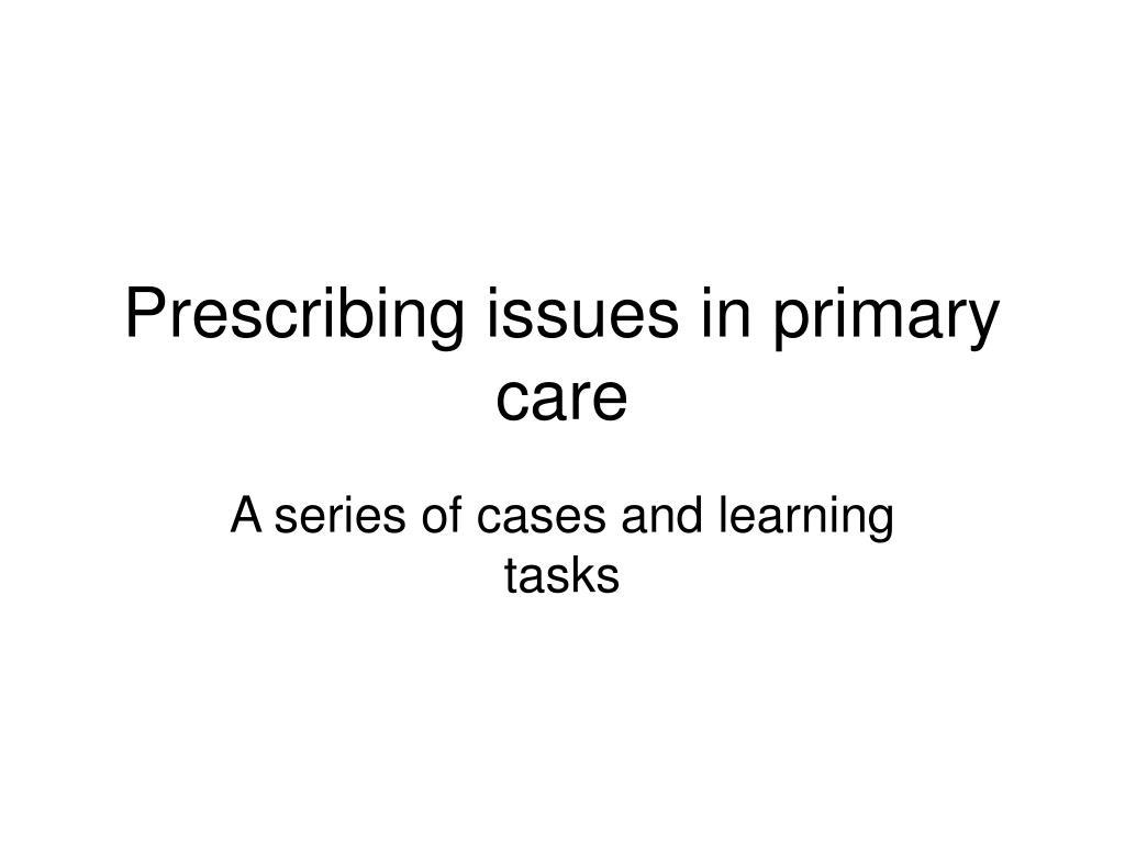 prescribing issues in primary care l.