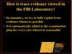 how is trace evidence viewed in the fbi laboratory22