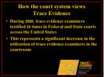 how the court system views trace evidence