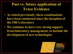 past vs future application of trace evidence