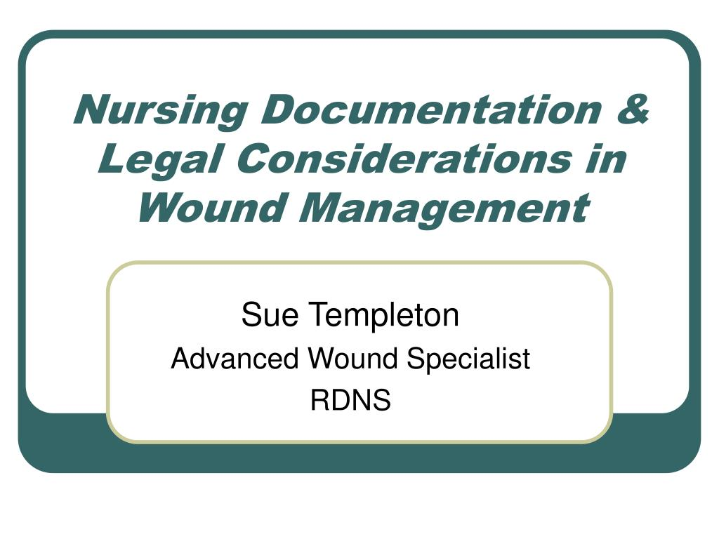 nursing documentation legal considerations in wound management l.