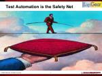 test automation is the safety net