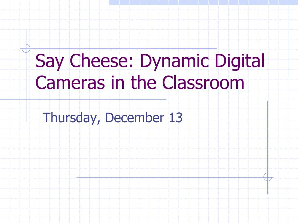 say cheese dynamic digital cameras in the classroom l.