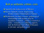 bob as authentic culture cont