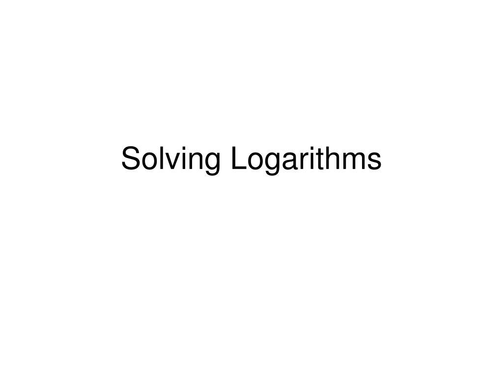 solving logarithms l.