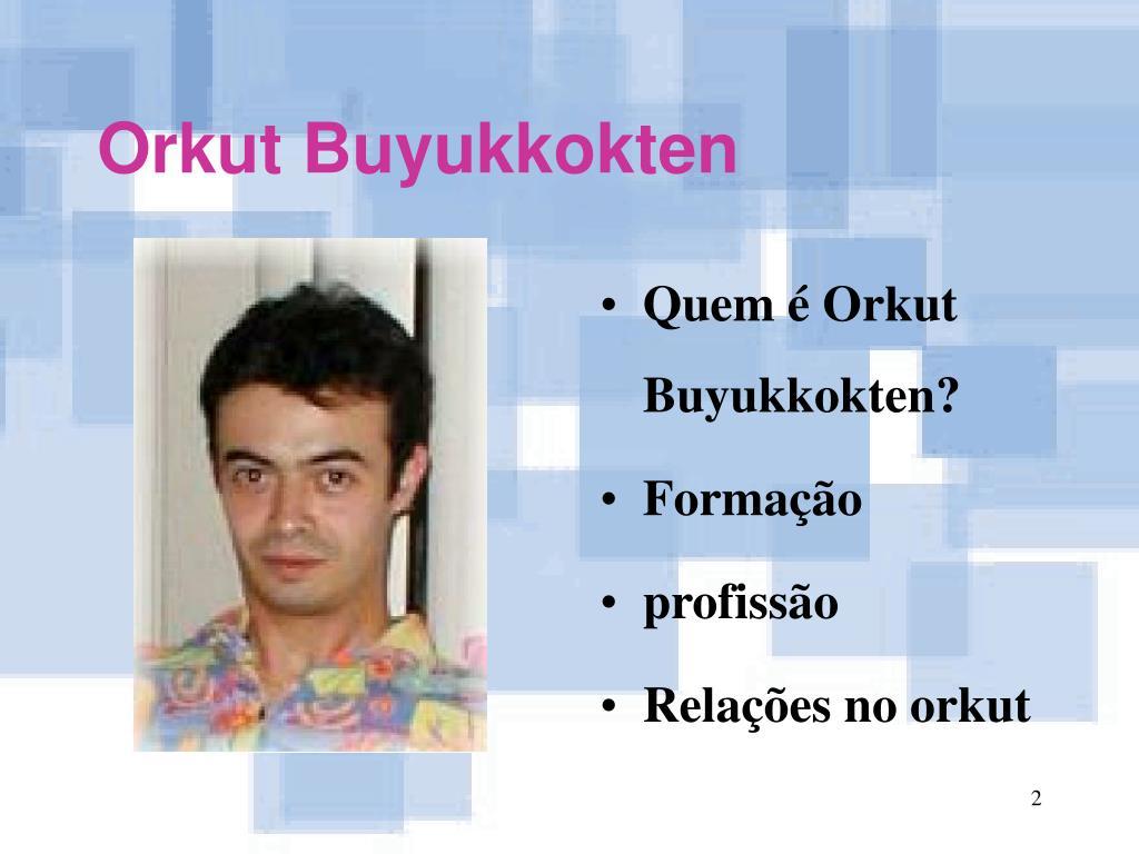 Quem é Orkut Buyukkokten?