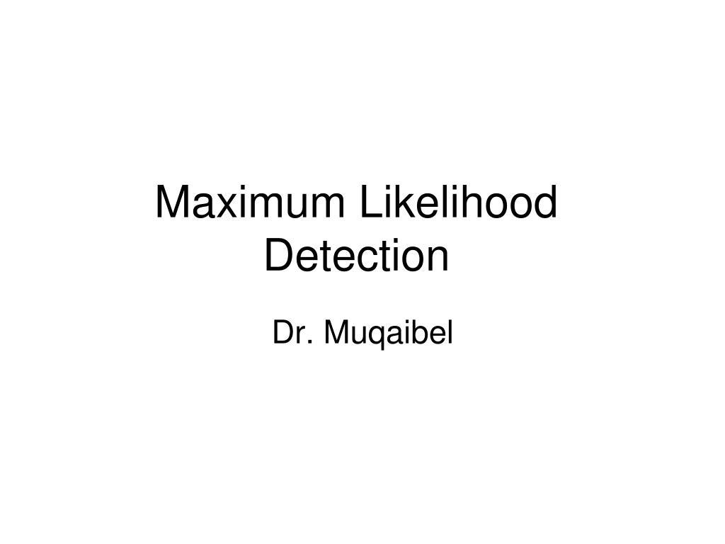 maximum likelihood detection l.