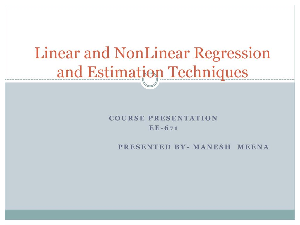 linear and nonlinear regression and estimation techniques l.