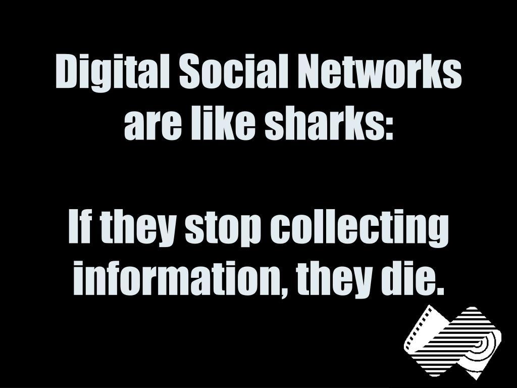 Digital Social Networks are like sharks:
