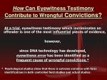 how can eyewitness testimony contribute to wrongful convictions