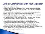 level 5 communicate with your legislator
