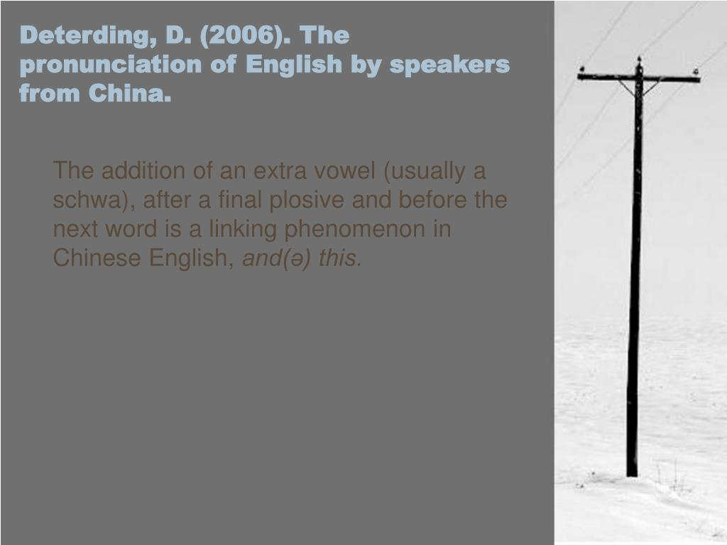 Deterding, D. (2006). The pronunciation of English by speakers from China.