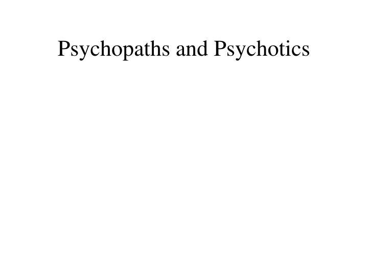 Psychopaths and psychotics2