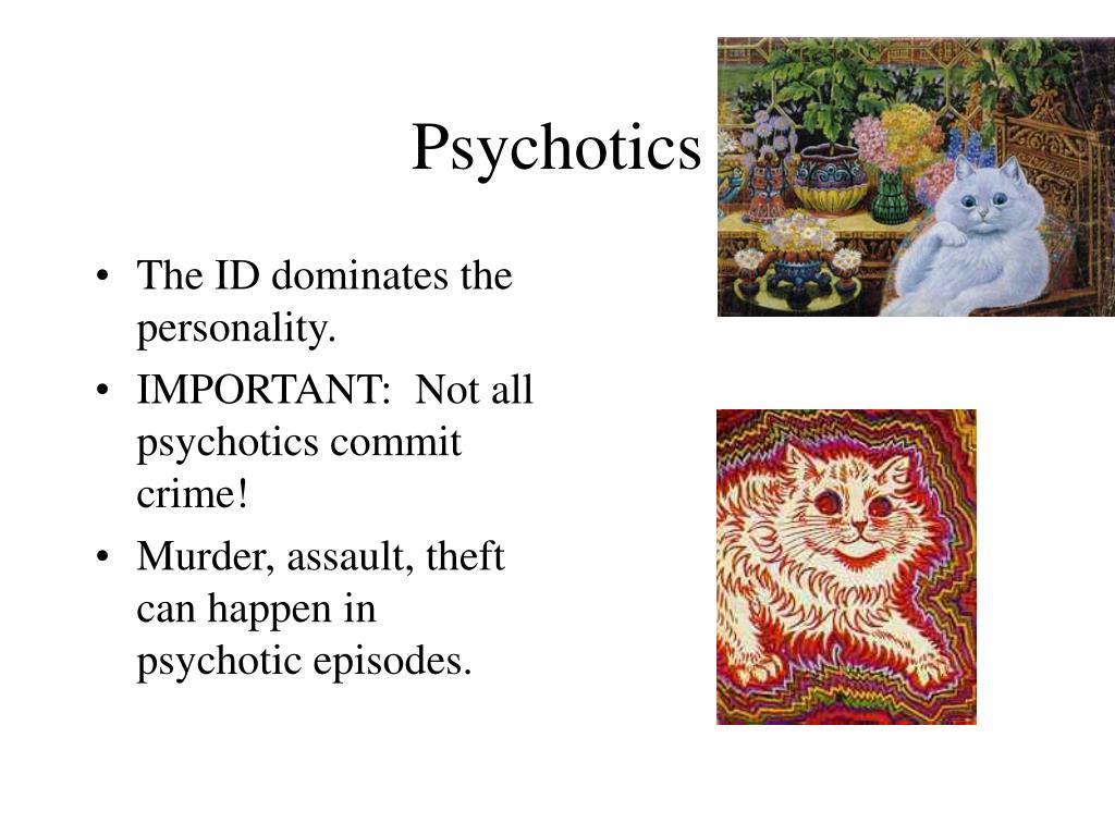 Psychotics