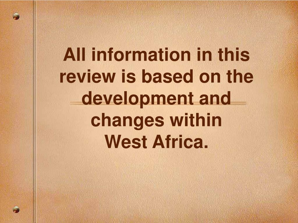all information in this review is based on the development and changes within west africa l.