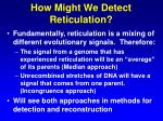 how might we detect reticulation