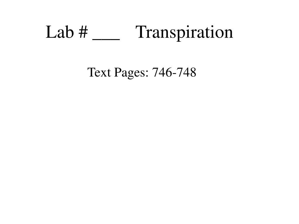 transpiration lab Draft a data table in your lab notebook to document leaf area and transpiration rate for each of your plants variables include plant number, treatment (environment), leaf area (cm 2 ), and transpiration rate (μg cm -2 s -1 .
