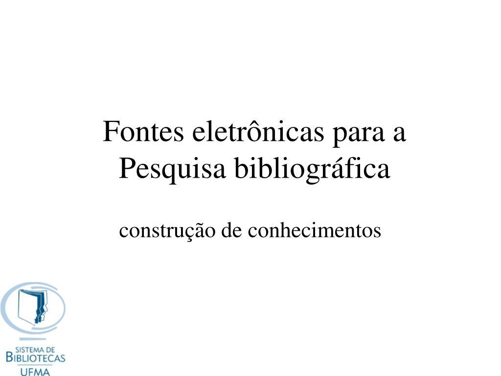 fontes eletr nicas para a pesquisa bibliogr fica l.