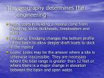 the geography determines the engineering