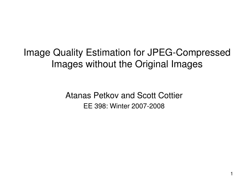 image quality estimation for jpeg compressed images without the original images l.