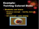 example twirling colored disks