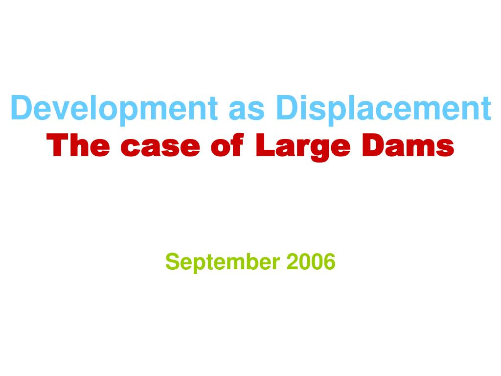 development as displacement the case of large dams l.