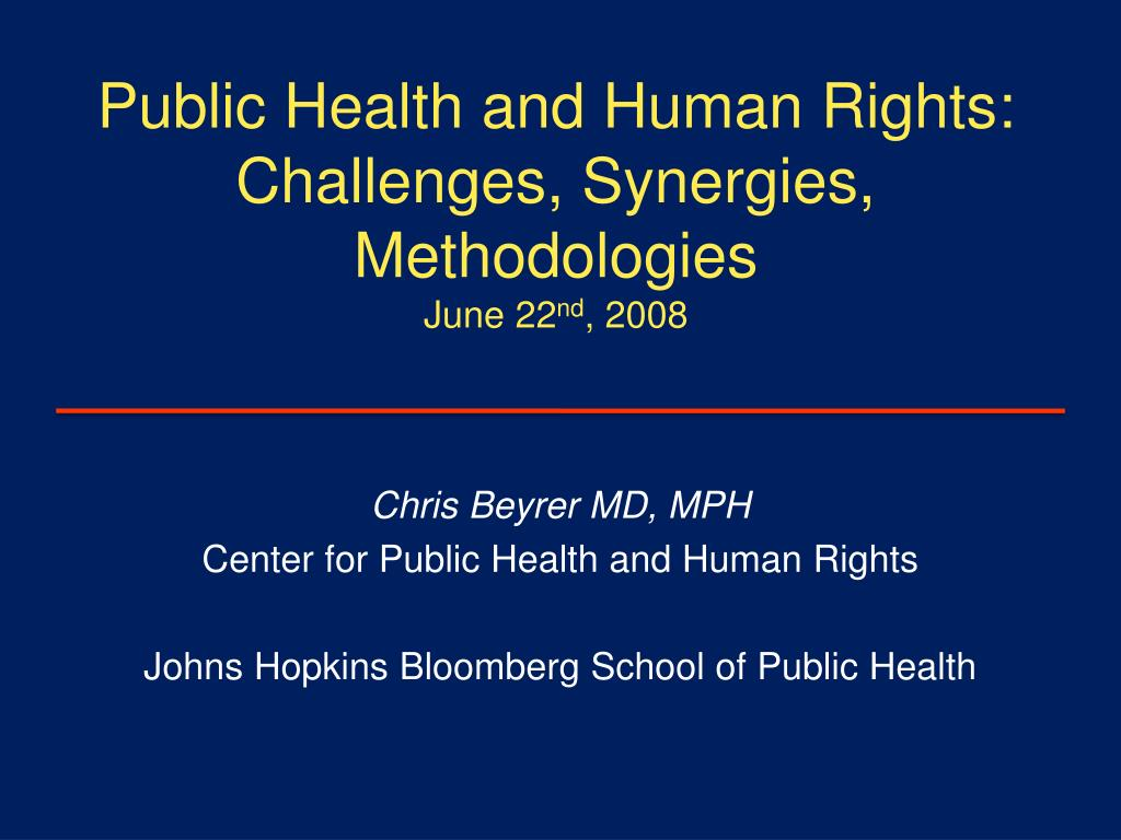 public health and human rights challenges synergies methodologies june 22 nd 2008 l.
