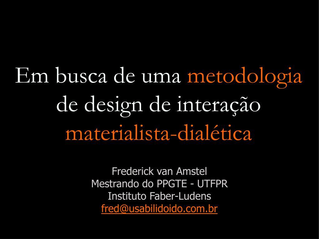 em busca de uma metodologia de design de intera o materialista dial tica l.