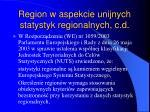 region w aspekcie unijnych statystyk regionalnych c d