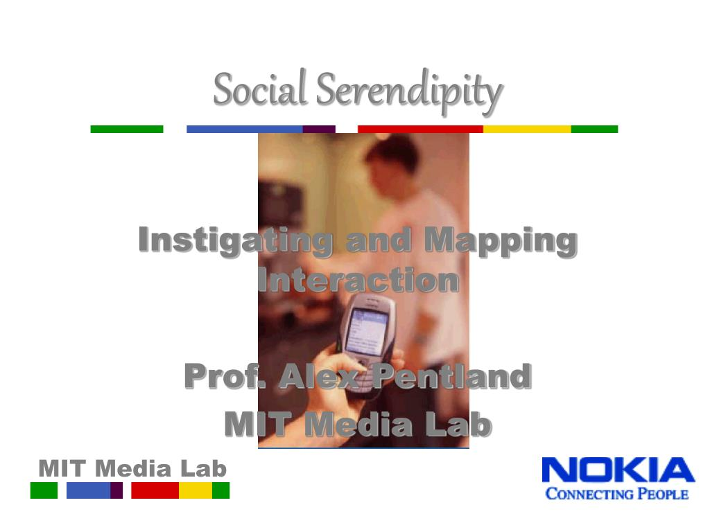 social serendipity instigating and mapping interaction prof alex pentland mit media lab l.
