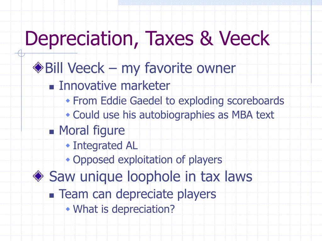 Depreciation, Taxes & Veeck