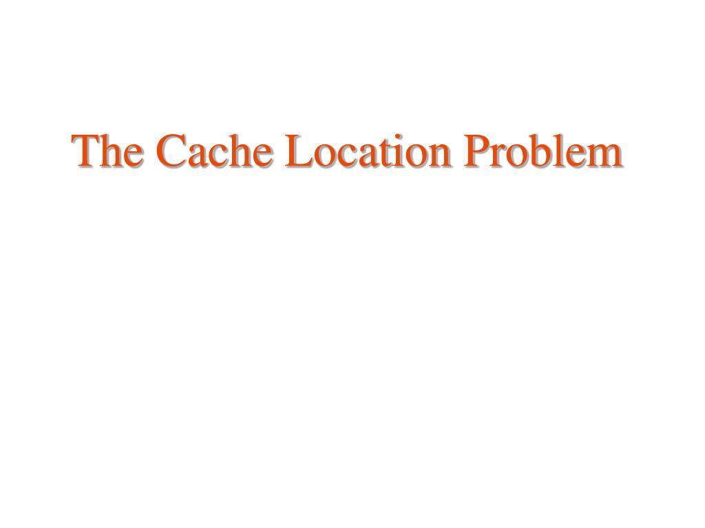 the cache location problem l.