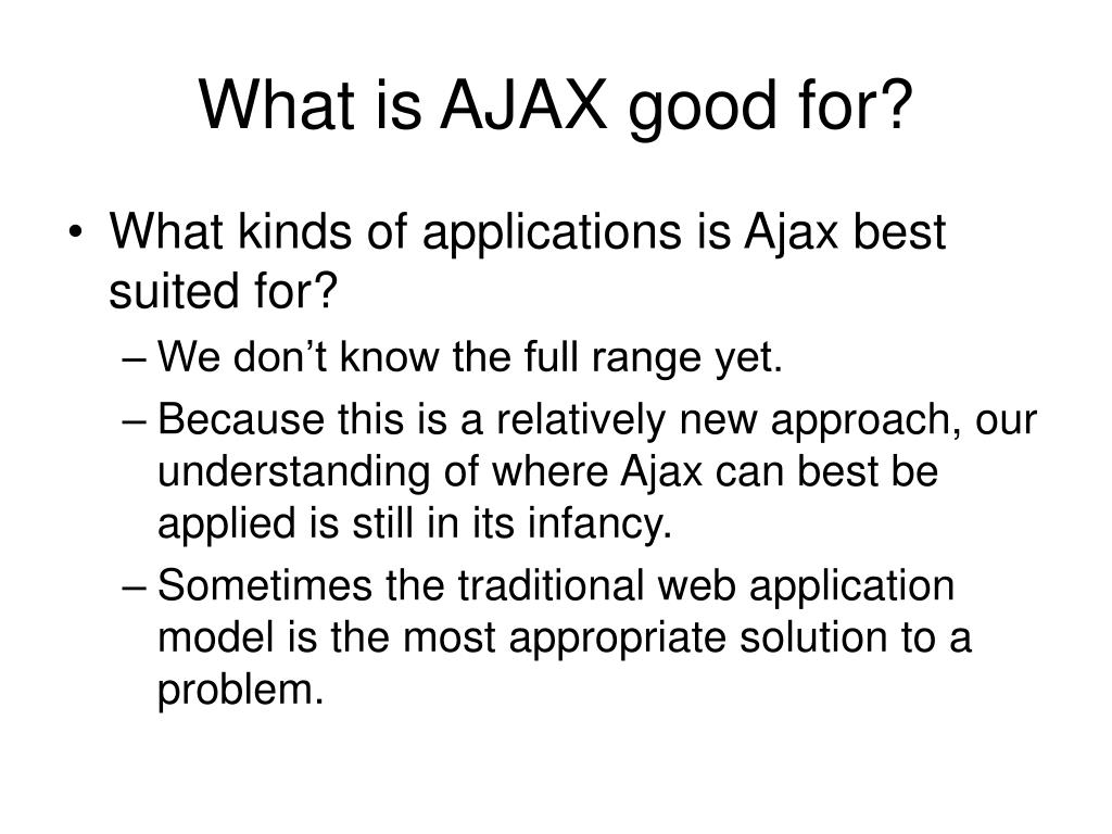 What is AJAX good for?